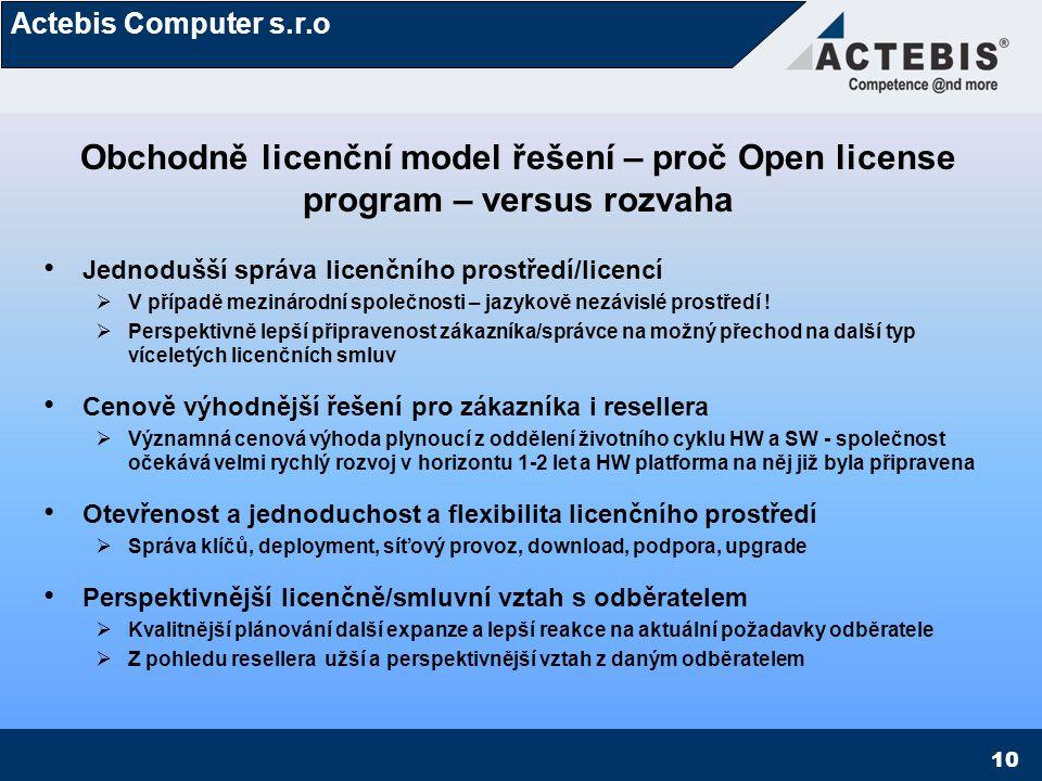 Actebis Computer s.r.o 10 Obchodně licenční model řešení – proč Open license program – versus rozvaha Jednodušší správa licenčního prostředí/licencí 