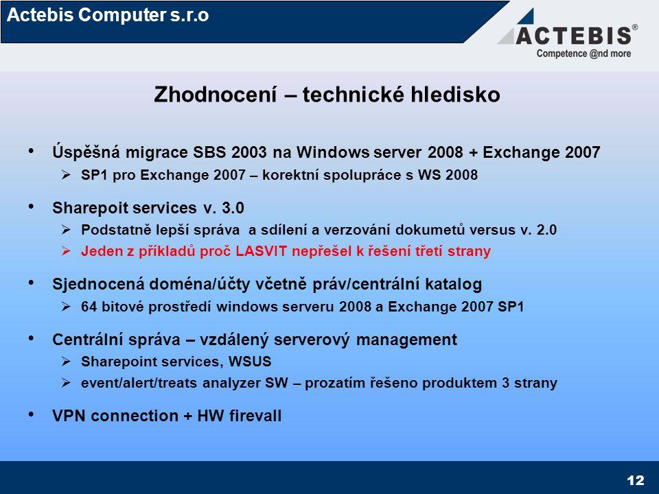Actebis Computer s.r.o 12 Zhodnocení – technické hledisko Úspěšná migrace SBS 2003 na Windows server 2008 + Exchange 2007  SP1 pro Exchange 2007 – ko