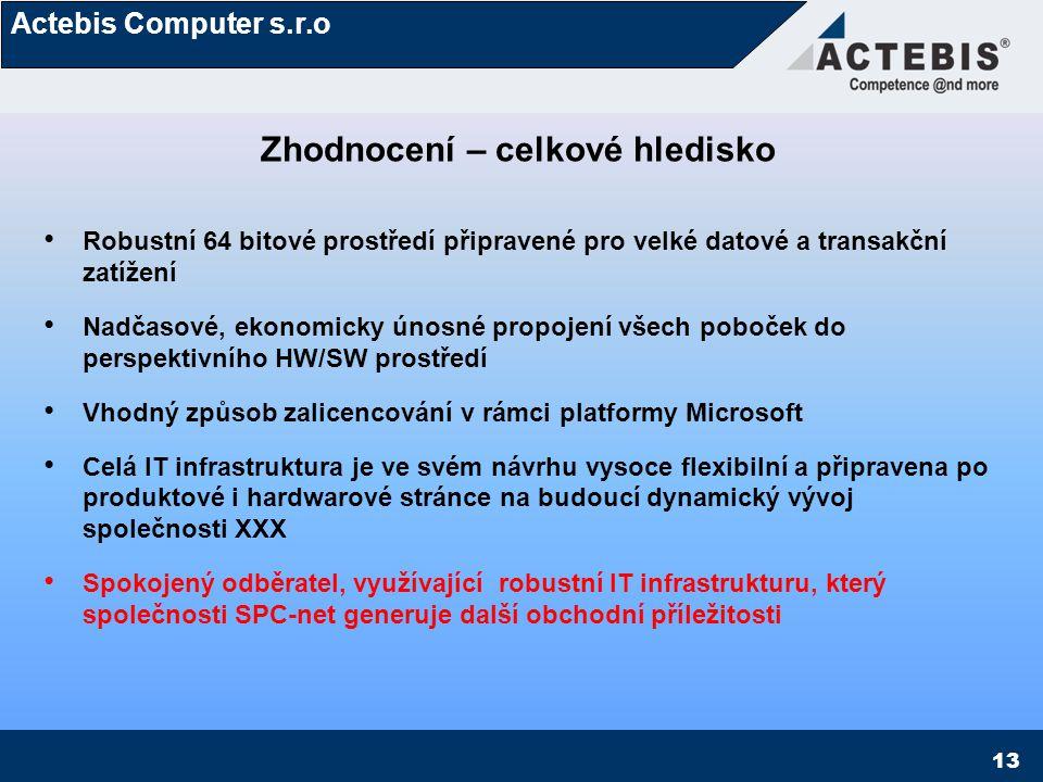 Actebis Computer s.r.o 13 Zhodnocení – celkové hledisko Robustní 64 bitové prostředí připravené pro velké datové a transakční zatížení Nadčasové, ekon