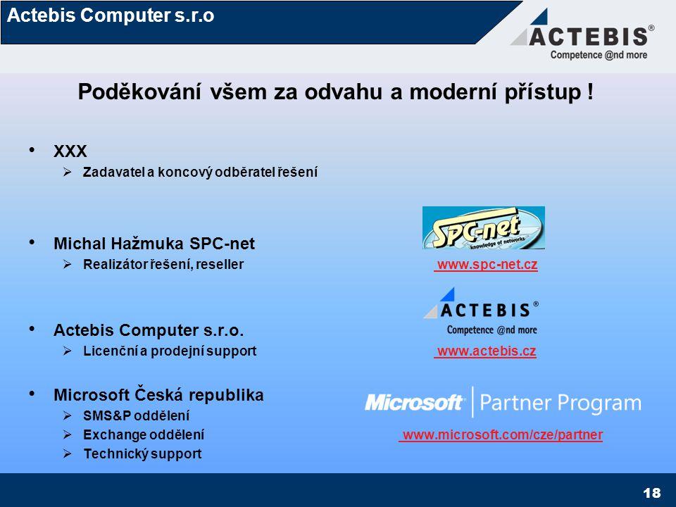 Actebis Computer s.r.o 18 XXX  Zadavatel a koncový odběratel řešení Michal Hažmuka SPC-net  Realizátor řešení, reseller www.spc-net.cz www.spc-net.c
