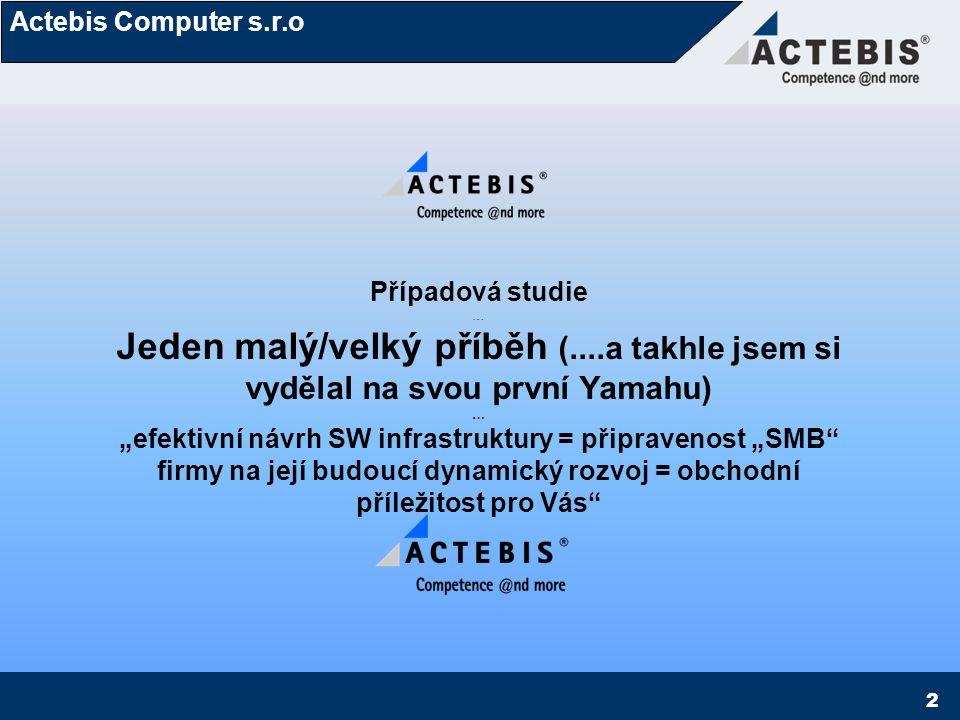 """Actebis Computer s.r.o 2 Případová studie … Jeden malý/velký příběh (....a takhle jsem si vydělal na svou první Yamahu) … """"efektivní návrh SW infrastr"""