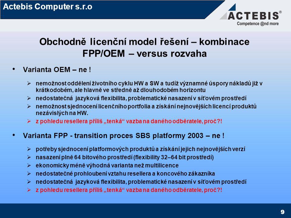 Actebis Computer s.r.o 9 Obchodně licenční model řešení – kombinace FPP/OEM – versus rozvaha Varianta OEM – ne !  nemožnost oddělení životního cyklu