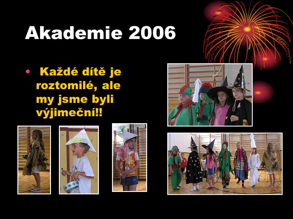 Akademie 2006 Každé dítě je roztomilé, ale my jsme byli výjimeční!!