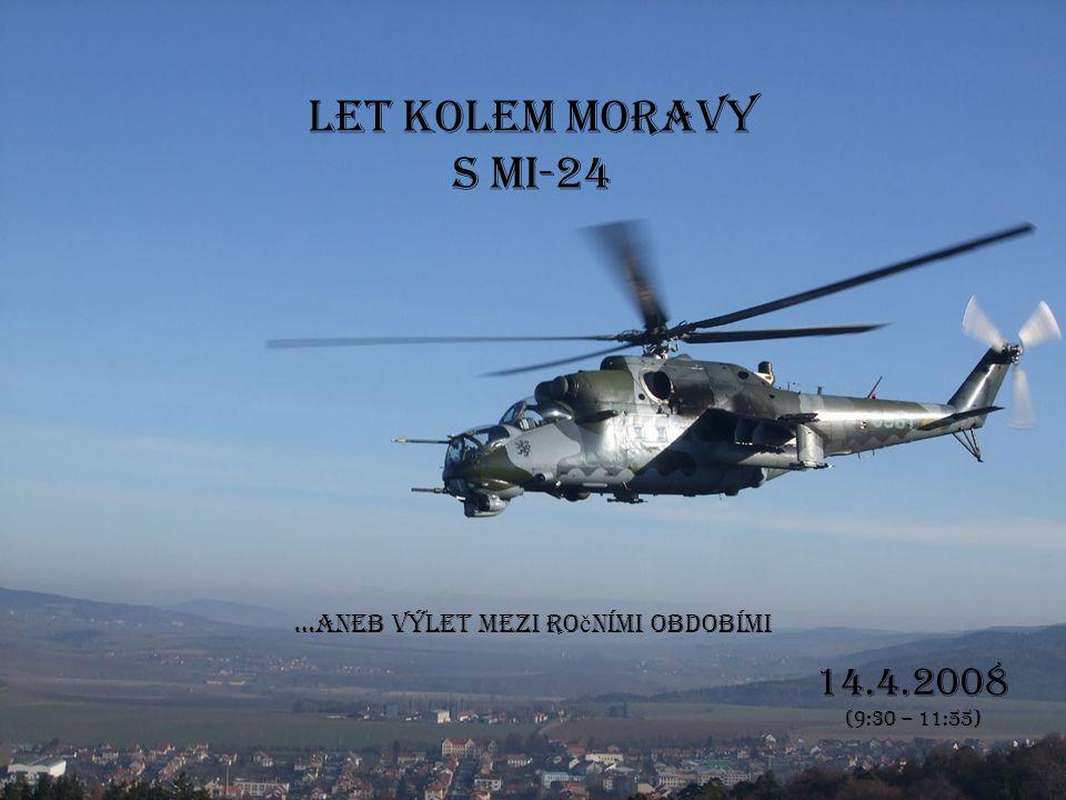 Let kolem Moravy s Mi-24 14.4.2008 (9:30 – 11:55) …aneb výlet mezi ro č ními obdobími