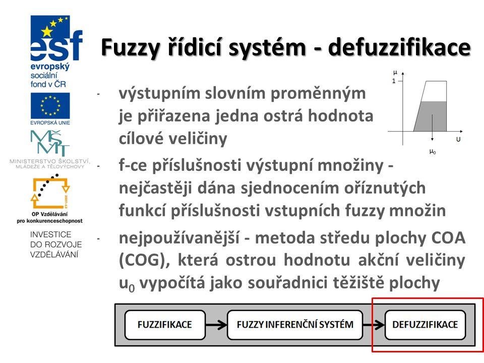 Fuzzy řídicí systém - defuzzifikace -výstupním slovním proměnným je přiřazena jedna ostrá hodnota cílové veličiny -f-ce příslušnosti výstupní množiny