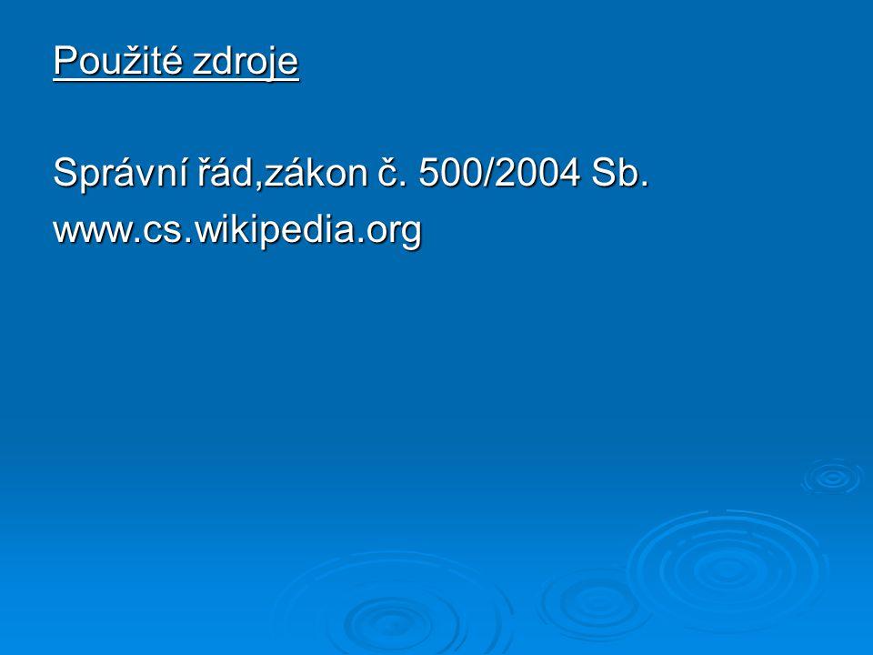 Použité zdroje Správní řád,zákon č. 500/2004 Sb. www.cs.wikipedia.org