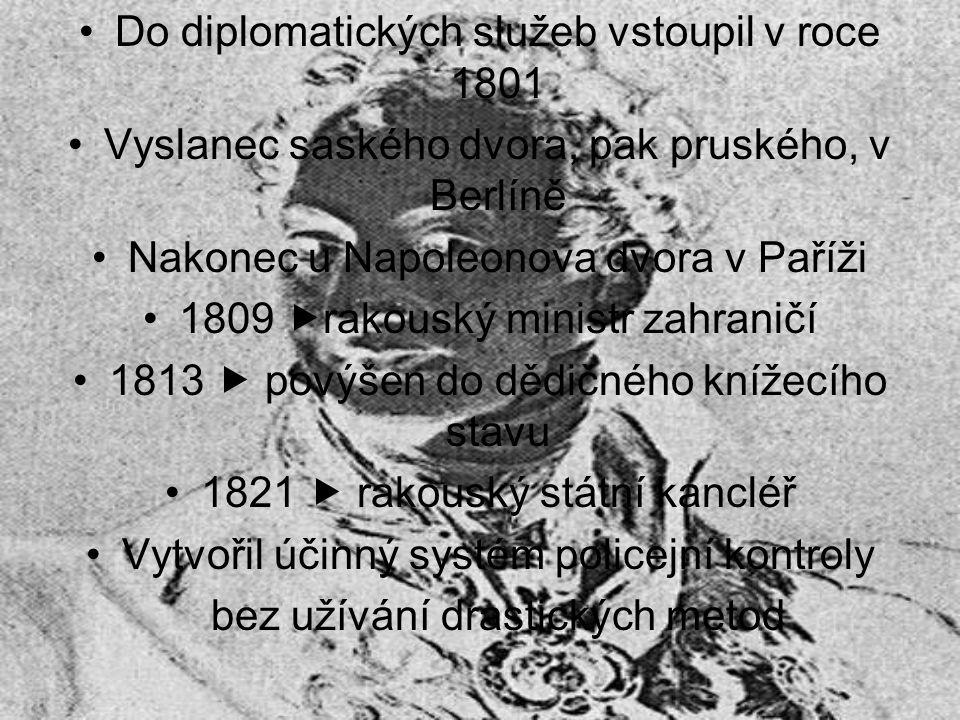 Do diplomatických služeb vstoupil v roce 1801 Vyslanec saského dvora, pak pruského, v Berlíně Nakonec u Napoleonova dvora v Paříži 1809  rakouský min