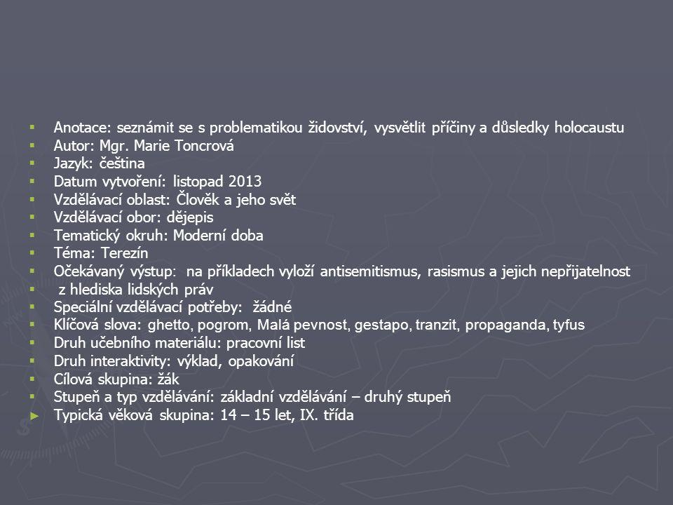   Anotace: seznám it se s problematikou židovství, vysvětl it příčiny a důsledky holocaustu   Autor: Mgr. Marie Toncrová   Jazyk: čeština   Da