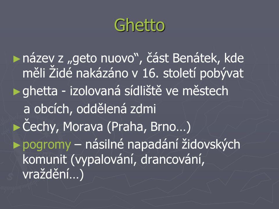 """Ghetto ► ► název z """"geto nuovo"""", část Benátek, kde měli Židé nakázáno v 16. století pobývat ► ► ghetta - izolovaná sídliště ve městech a obcích, odděl"""