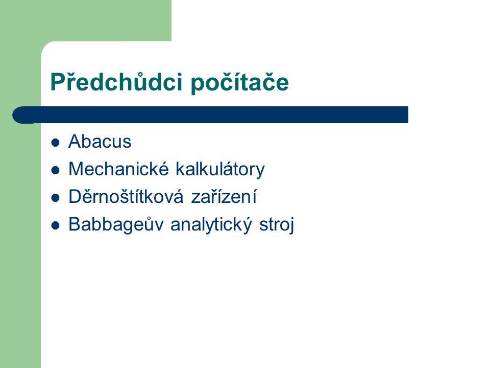 Předchůdci počítače Abacus Mechanické kalkulátory Děrnoštítková zařízení Babbageův analytický stroj