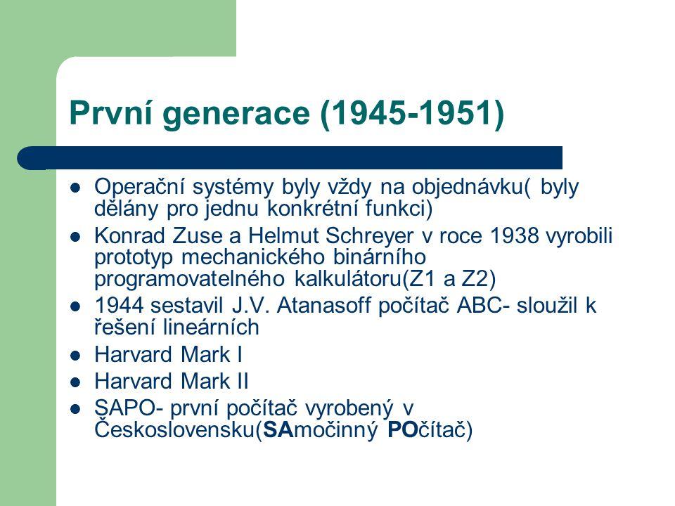 První generace (1945-1951) Operační systémy byly vždy na objednávku( byly dělány pro jednu konkrétní funkci) Konrad Zuse a Helmut Schreyer v roce 1938 vyrobili prototyp mechanického binárního programovatelného kalkulátoru(Z1 a Z2) 1944 sestavil J.V.