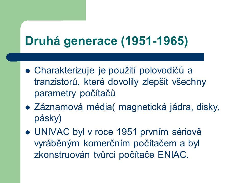 Druhá generace (1951-1965) Charakterizuje je použití polovodičů a tranzistorů, které dovolily zlepšit všechny parametry počítačů Záznamová média( magn