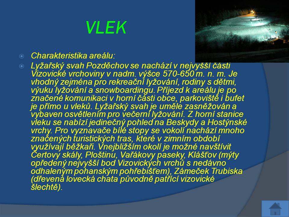 VLEK  Charakteristika areálu:  Lyžařský svah Pozděchov se nachází v nejvyšší části Vizovické vrchoviny v nadm. výšce 570-650 m. n. m. Je vhodný zejm