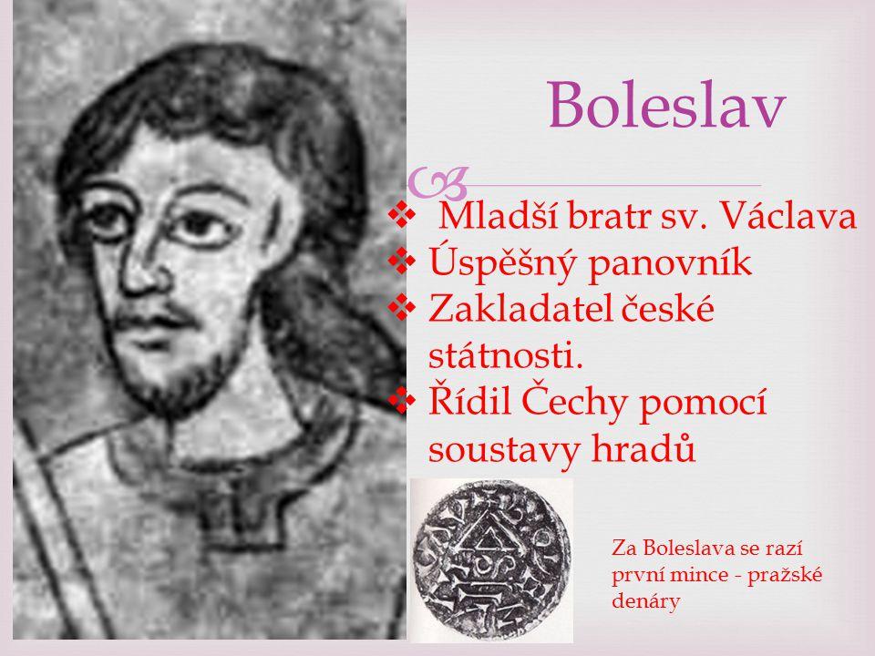  Boleslav  Mladší bratr sv. Václava  Úspěšný panovník  Zakladatel české státnosti.