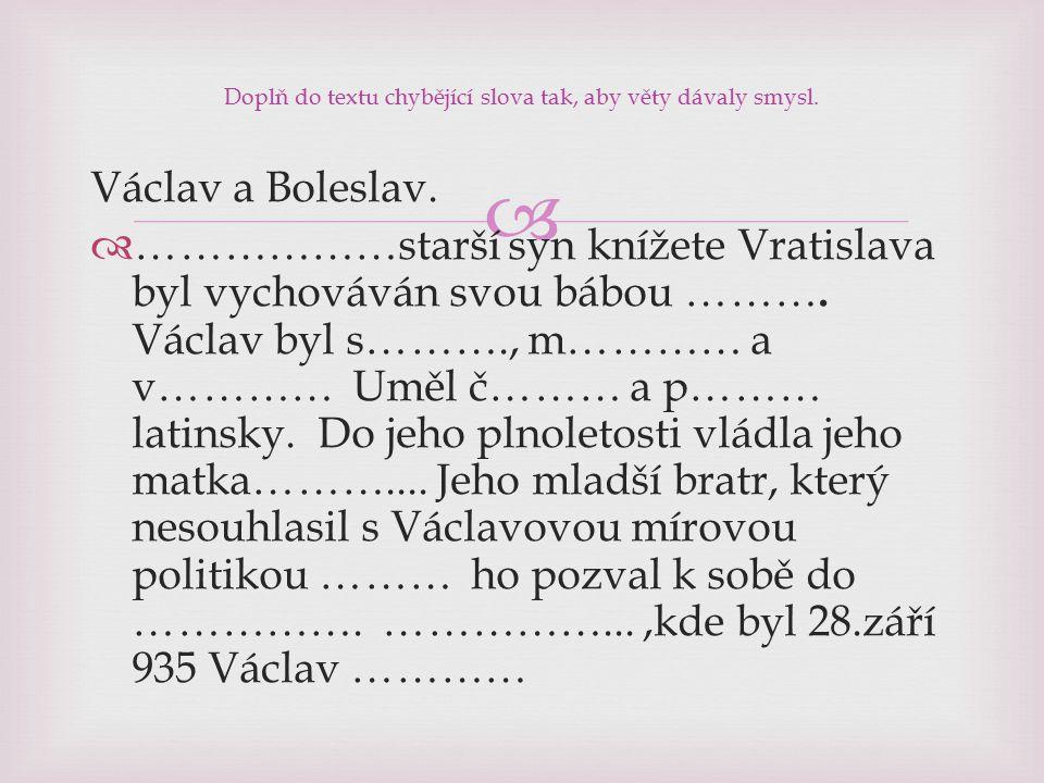  Václav a Boleslav.  ………………starší syn knížete Vratislava byl vychováván svou bábou ……….