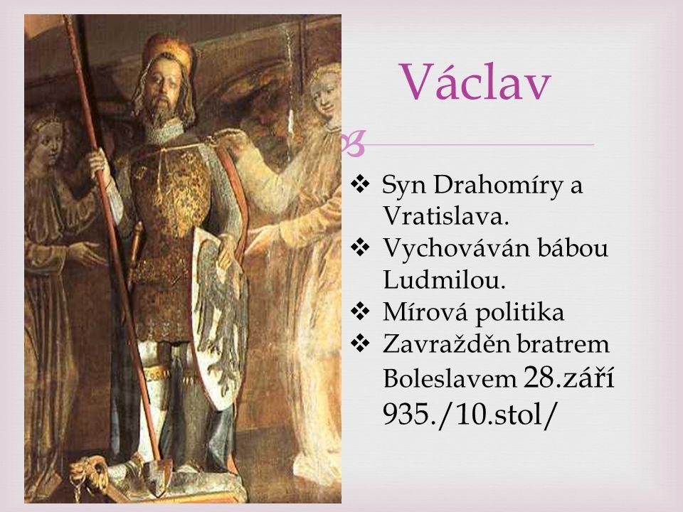  Václav  Syn Drahomíry a Vratislava.  Vychováván bábou Ludmilou.