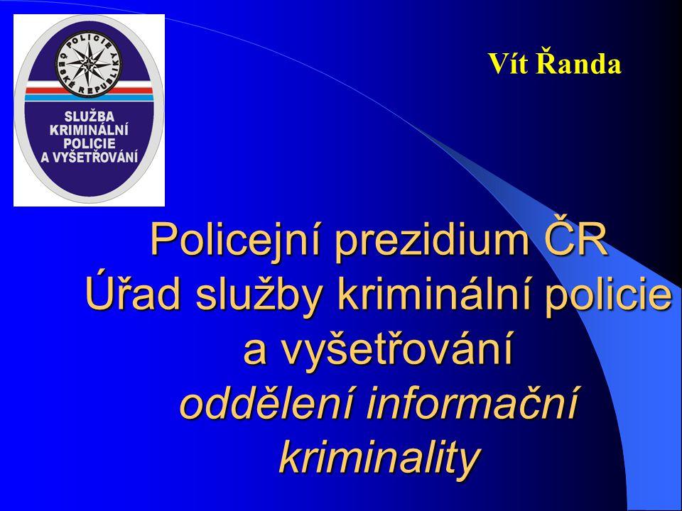 Policejní prezidium ČR Úřad služby kriminální policie a vyšetřování oddělení informační kriminality Vít Řanda