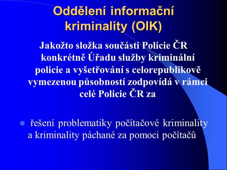 Oddělení informační kriminality (OIK) Jakožto složka součásti Policie ČR konkrétně Úřadu služby kriminální policie a vyšetřování s celorepublikově vym