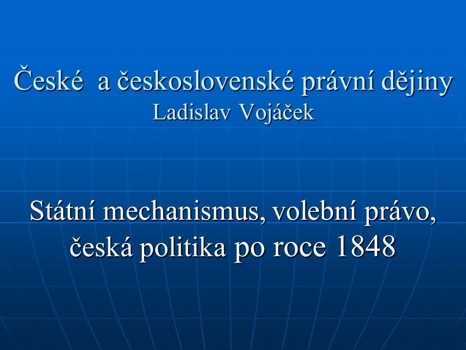 České a československé právní dějiny Ladislav Vojáček Státní mechanismus, volební právo, česká politika po roce 1848