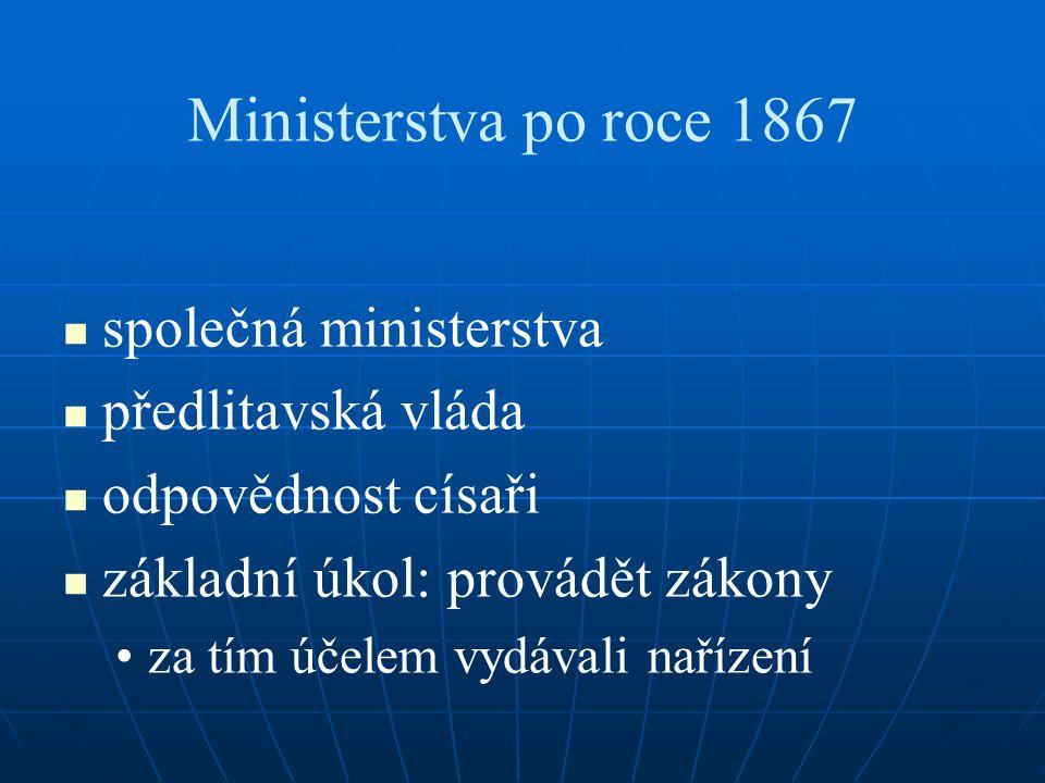 Ministerstva po roce 1867 společná ministerstva předlitavská vláda odpovědnost císaři základní úkol: provádět zákony za tím účelem vydávali nařízení