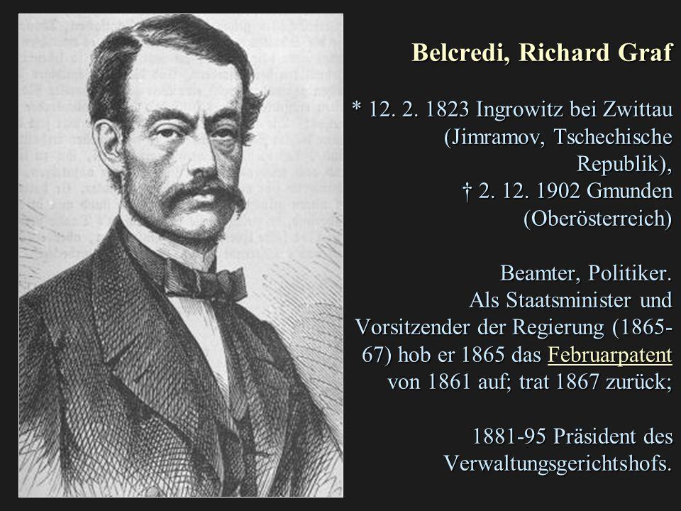 Belcredi, Richard Graf * 12.2. 1823 Ingrowitz bei Zwittau (Jimramov, Tschechische Republik), † 2.