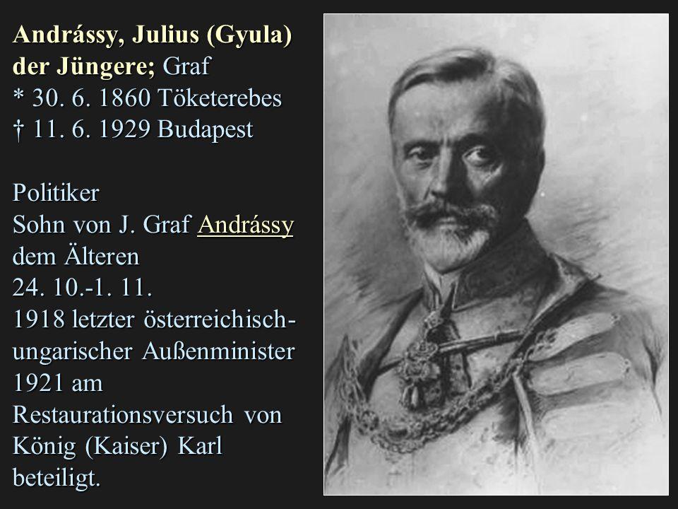 Andrássy, Julius (Gyula) der Jüngere; Graf * 30.6.