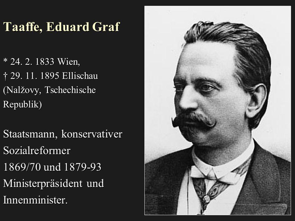 Taaffe, Eduard Graf * 24.2. 1833 Wien, † 29. 11.