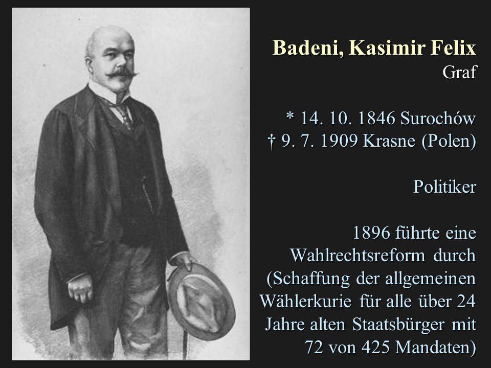 Badeni, Kasimir Felix Graf * 14.10. 1846 Surochów † 9.