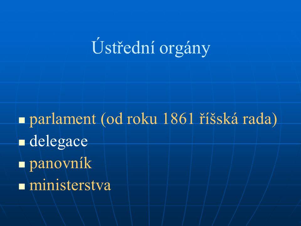 Ústřední orgány parlament (od roku 1861 říšská rada) delegace panovník ministerstva