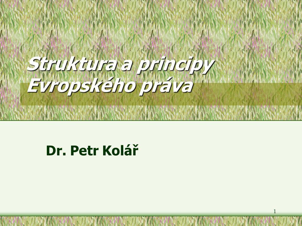 1 Struktura a principy Evropského práva Dr. Petr Kolář