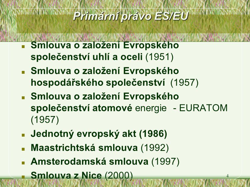 4 n Smlouva o založení Evropského společenství uhlí a oceli (1951) n Smlouva o založení Evropského hospodářského společenství (1957) n Smlouva o založ