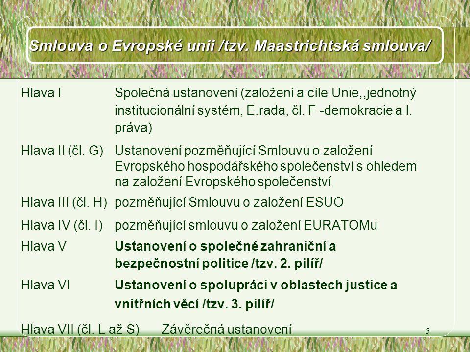 5 Smlouva o Evropské unii /tzv. Maastrichtská smlouva/ Hlava I Společná ustanovení (založení a cíle Unie,,jednotný institucionální systém, E.rada, čl.