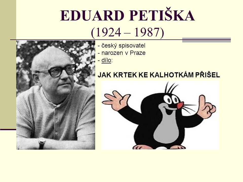 EDUARD PETIŠKA (1924 – 1987) - český spisovatel - narozen v Praze - d- dílo: JAK KRTEK KE KALHOTKÁM PŘIŠEL