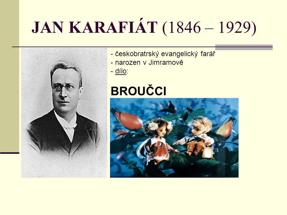 JAN KARAFIÁT (1846 – 1929) - českobratrský evangelický farář - narozen v Jimramově - d- dílo: BROUČCI