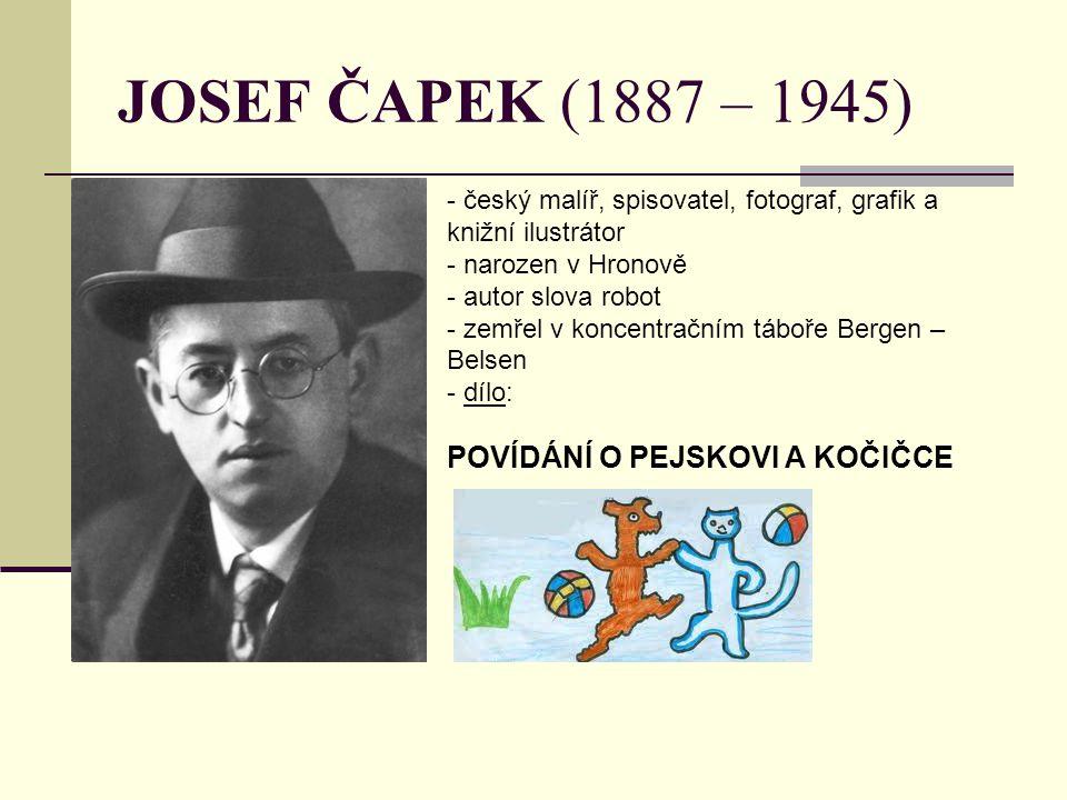 JOSEF ČAPEK (1887 – 1945) - český malíř, spisovatel, fotograf, grafik a knižní ilustrátor - narozen v Hronově - autor slova robot - zemřel v koncentra