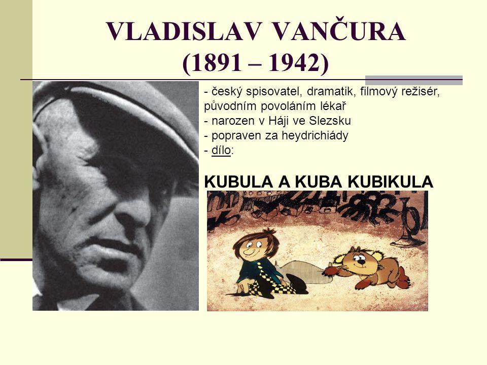 VLADISLAV VANČURA (1891 – 1942) - český spisovatel, dramatik, filmový režisér, původním povoláním lékař - narozen v Háji ve Slezsku - popraven za heyd