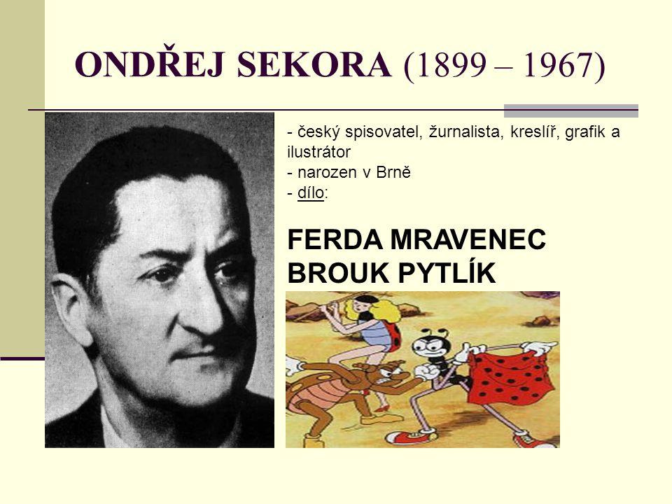 ONDŘEJ SEKORA (1899 – 1967) - český spisovatel, žurnalista, kreslíř, grafik a ilustrátor - narozen v Brně - d- dílo: FERDA MRAVENEC BROUK PYTLÍK
