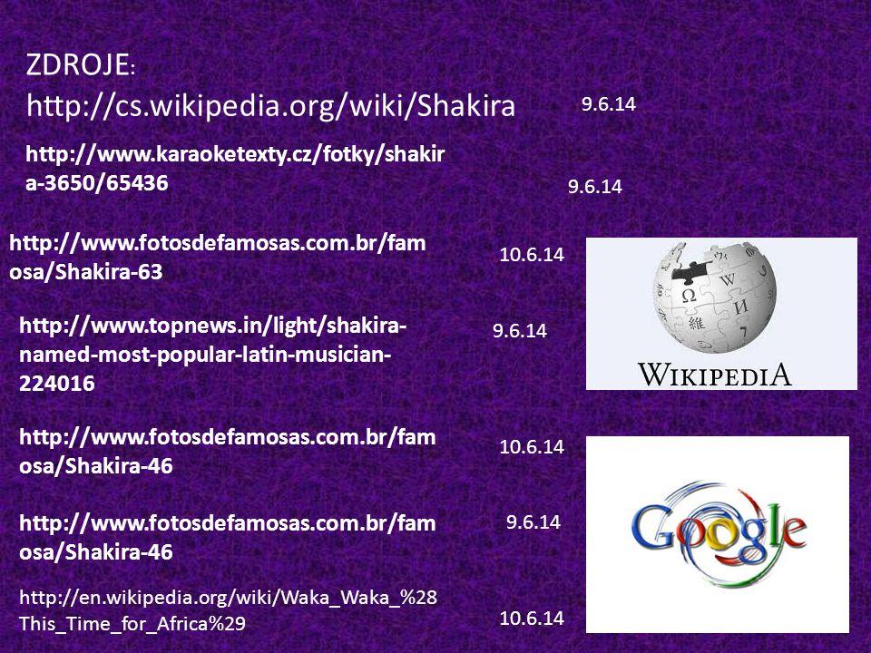 http://cs.wikipedia.org/wiki/Shakira http://www.fotosdefamosas.com.br/fam osa/Shakira-63 http://www.karaoketexty.cz/fotky/shakir a-3650/65436 http://w