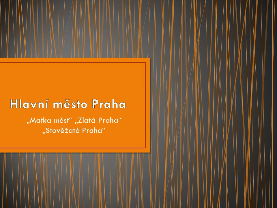 """""""Matka měst"""" """"Zlatá Praha"""" """"Stověžatá Praha"""""""