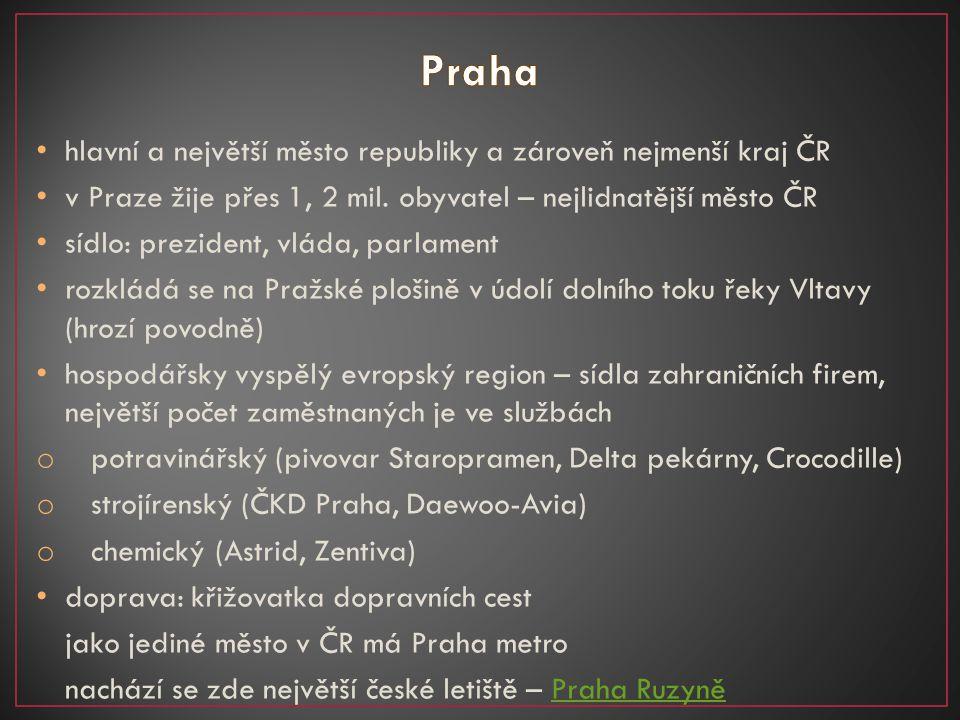 hlavní a největší město republiky a zároveň nejmenší kraj ČR v Praze žije přes 1, 2 mil. obyvatel – nejlidnatější město ČR sídlo: prezident, vláda, pa