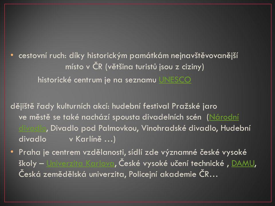 cestovní ruch: díky historickým památkám nejnavštěvovanější místo v ČR (většina turistů jsou z ciziny) historické centrum je na seznamu UNESCOUNESCO d
