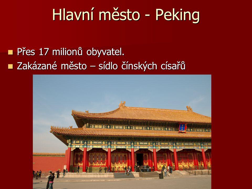 Hlavní město - Peking Přes 17 milionů obyvatel. Přes 17 milionů obyvatel. Zakázané město – sídlo čínských císařů Zakázané město – sídlo čínských císař