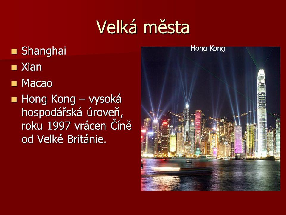 Velká města Shanghai Shanghai Xian Xian Macao Macao Hong Kong – vysoká hospodářská úroveň, roku 1997 vrácen Číně od Velké Británie. Hong Kong – vysoká