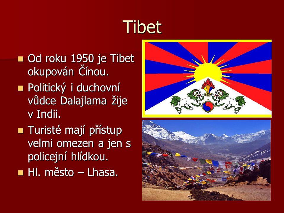 Tibet Od roku 1950 je Tibet okupován Čínou. Od roku 1950 je Tibet okupován Čínou. Politický i duchovní vůdce Dalajlama žije v Indii. Politický i ducho
