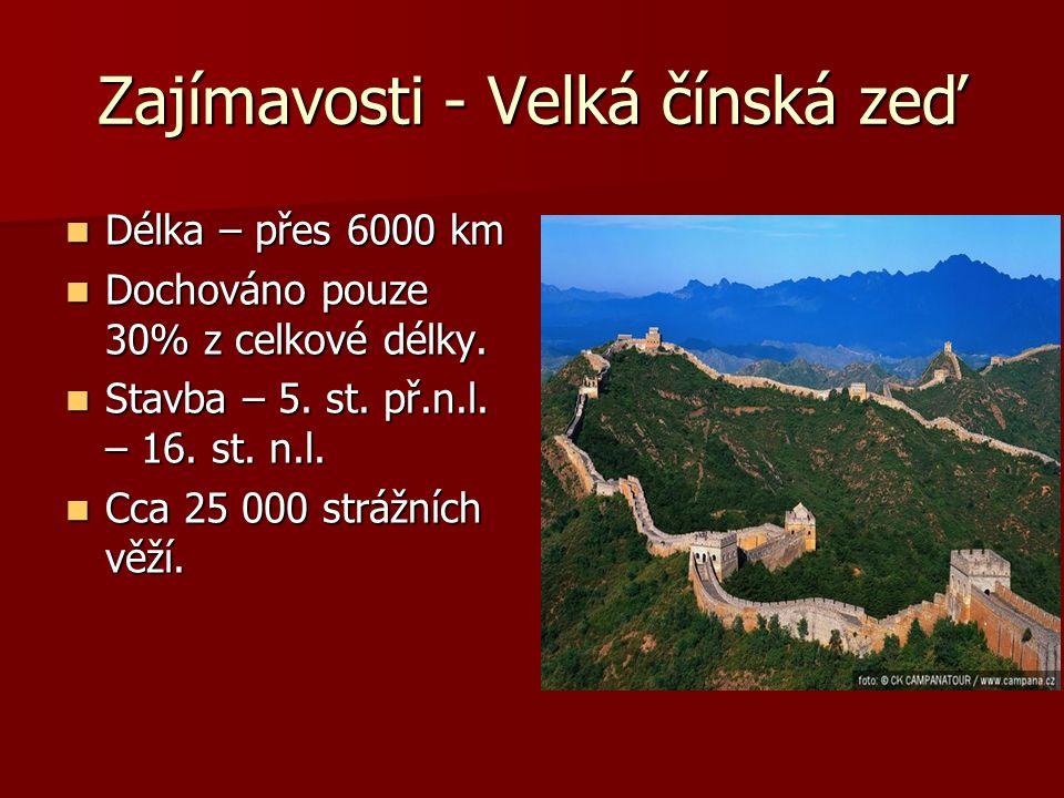 Zajímavosti - Velká čínská zeď Délka – přes 6000 km Délka – přes 6000 km Dochováno pouze 30% z celkové délky. Dochováno pouze 30% z celkové délky. Sta
