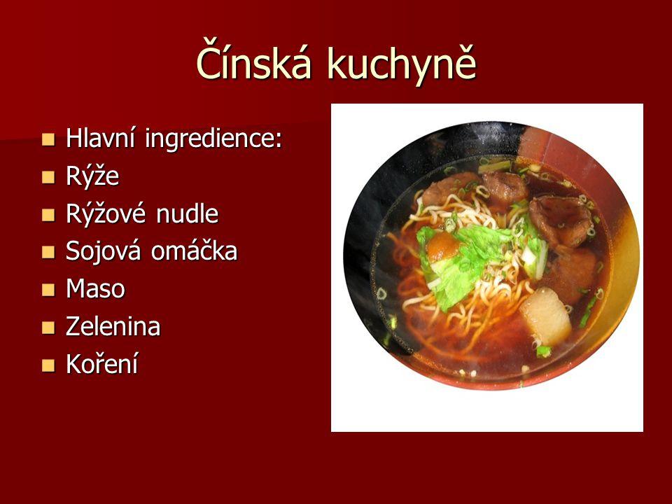 Čínská kuchyně Hlavní ingredience: Hlavní ingredience: Rýže Rýže Rýžové nudle Rýžové nudle Sojová omáčka Sojová omáčka Maso Maso Zelenina Zelenina Koř
