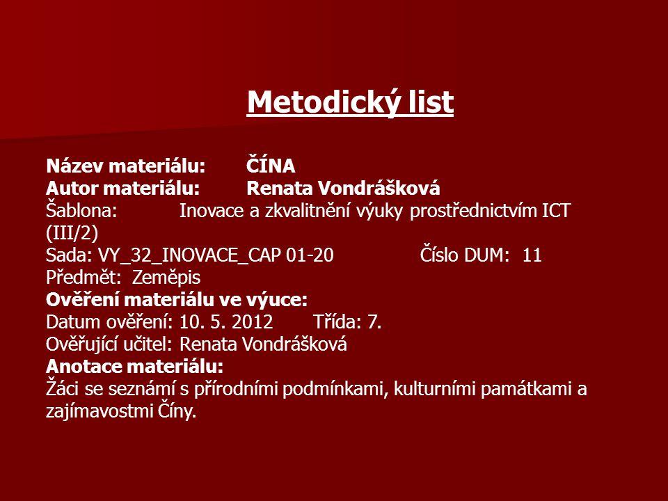 Metodický list Název materiálu:ČÍNA Autor materiálu:Renata Vondrášková Šablona:Inovace a zkvalitnění výuky prostřednictvím ICT (III/2) Sada: VY_32_INO
