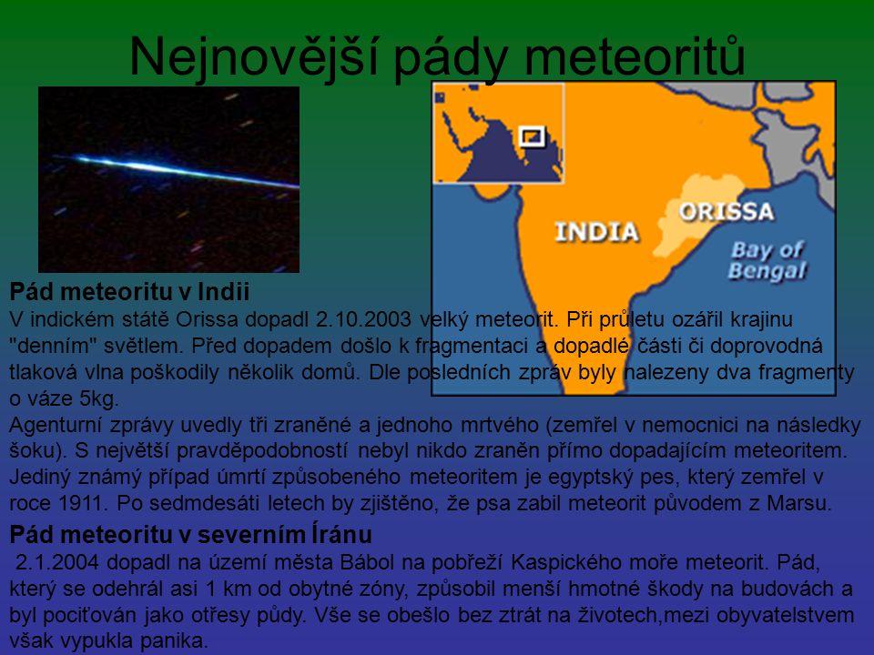 Nejnovější pády meteoritů Pád meteoritu v Indii V indickém státě Orissa dopadl 2.10.2003 velký meteorit. Při průletu ozářil krajinu