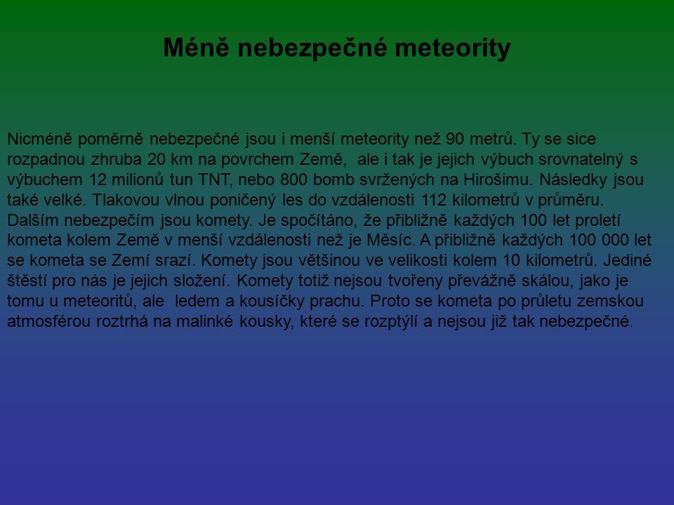 Méně nebezpečné meteority Nicméně poměrně nebezpečné jsou i menší meteority než 90 metrů. Ty se sice rozpadnou zhruba 20 km na povrchem Země, ale i ta