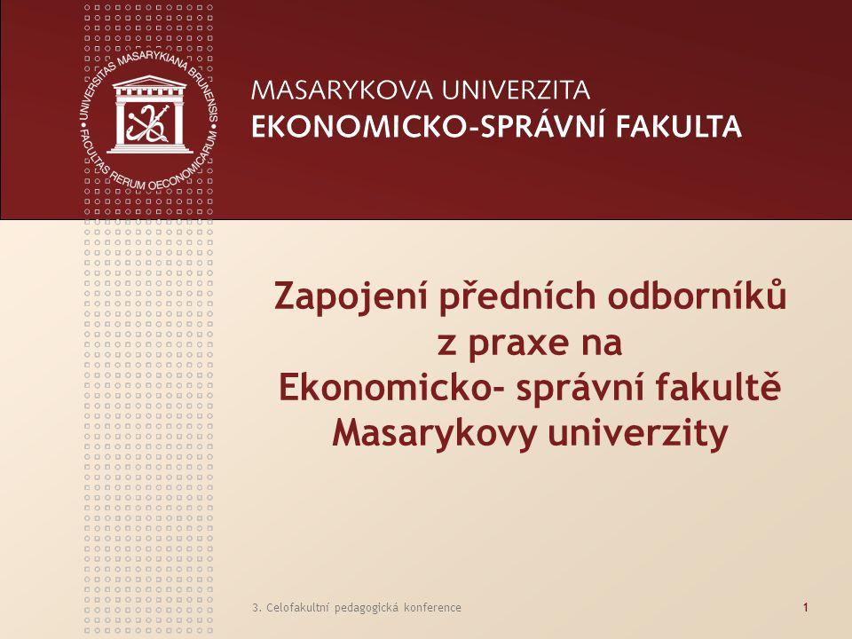 3. Celofakultní pedagogická konference1 Zapojení předních odborníků z praxe na Ekonomicko- správní fakultě Masarykovy univerzity